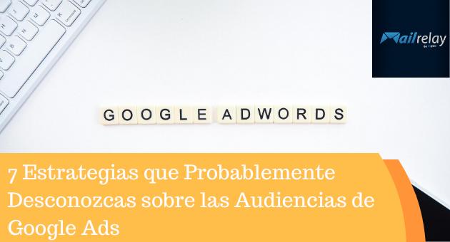 7 Estrategias que Probablemente Desconozcas sobre las Audiencias de Google Ads