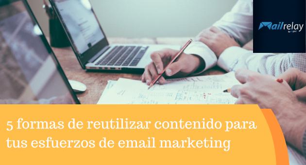 5 formas de reutilizar contenido para tus esfuerzos de email marketing