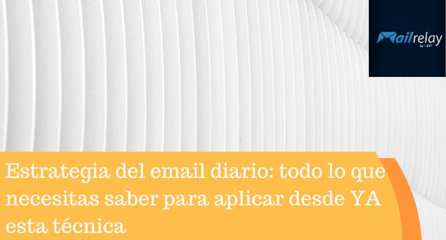 Estrategia del email diario: todo lo que necesitas saber para aplicar desde YA esta técnica