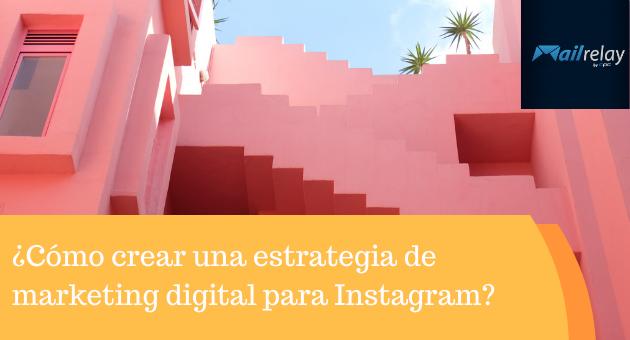 ¿Cómo crear una estrategia de marketing digital para Instagram?
