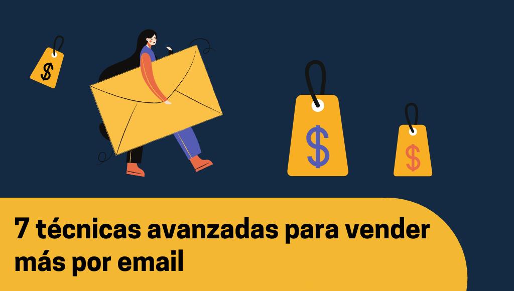 7 técnicas avanzadas para cerrar más ventas con tus emails