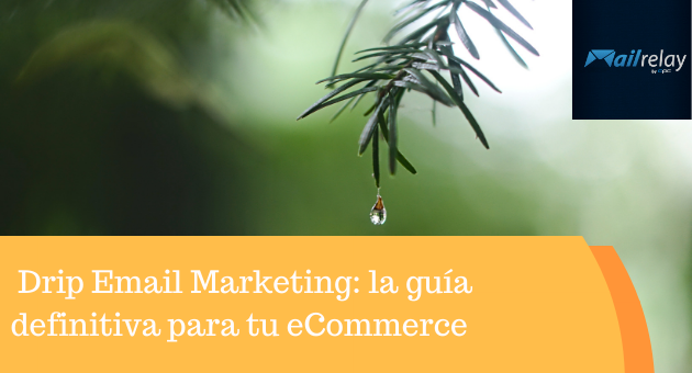 Drip Email Marketing: la guía definitiva para tu eCommerce