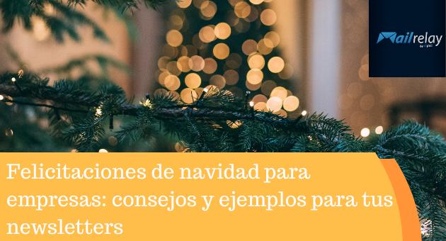 Felicitaciones de navidad para empresas: consejos y ejemplos para tus newsletters