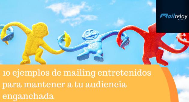 10 ejemplos de mailing entretenidos para mantener a tu audiencia enganchada