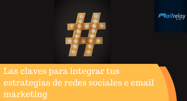 Las claves para integrar tus estrategias de redes sociales e email marketing