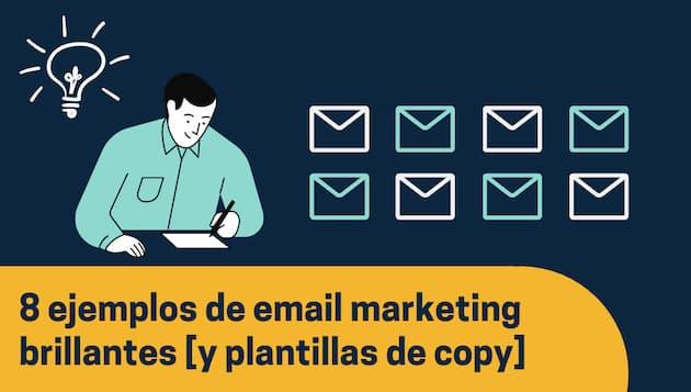 8 ejemplos de email marketing brillantes con plantillas de copy