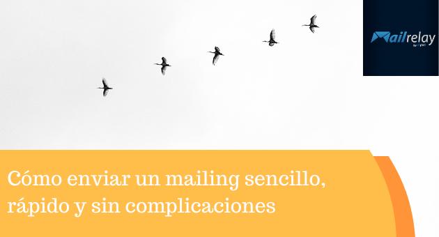Cómo enviar un mailing sencillo, rápido y sin complicaciones