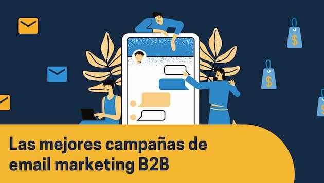 Las mejores campañas de mailing B2B [con ejemplos]