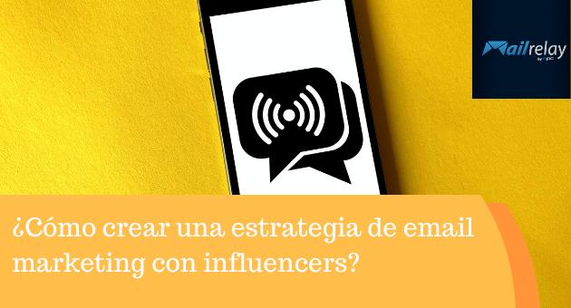 ¿Cómo crear una estrategia de email marketing con influencers?