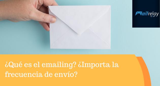 ¿Qué es el emailing? ¿Importa la frecuencia de envío?