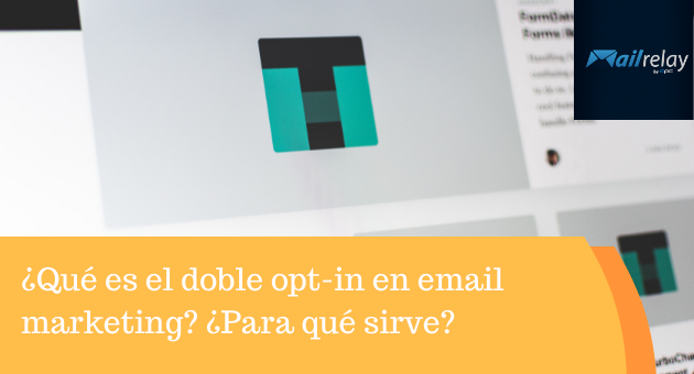 ¿Qué es el doble opt-in en email marketing? ¿Para qué sirve?