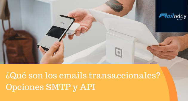 ¿Qué son los emails transaccionales? Opciones SMTP y API