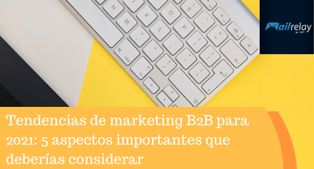 Tendencias de marketing B2B para 2021: 5 aspectos importantes que deberías considerar