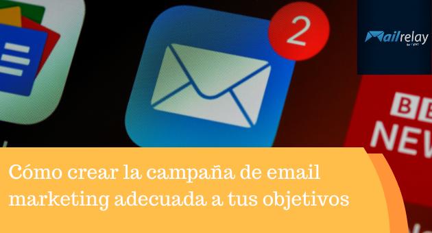 Cómo crear la campaña de email marketing adecuada a tus objetivos