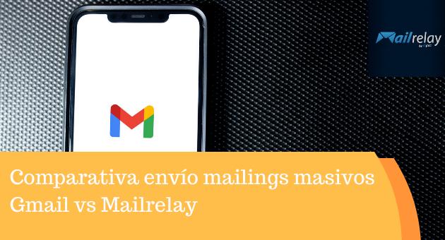 Comparativa envío mailings masivos Gmail vs Mailrelay