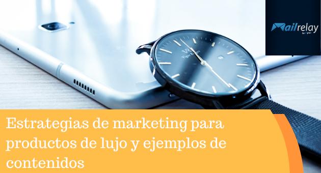 Estrategias de marketing para productos de lujo y ejemplos de contenidos
