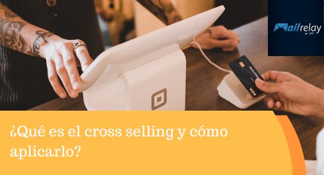 ¿Qué es el cross selling y cómo aplicarlo?