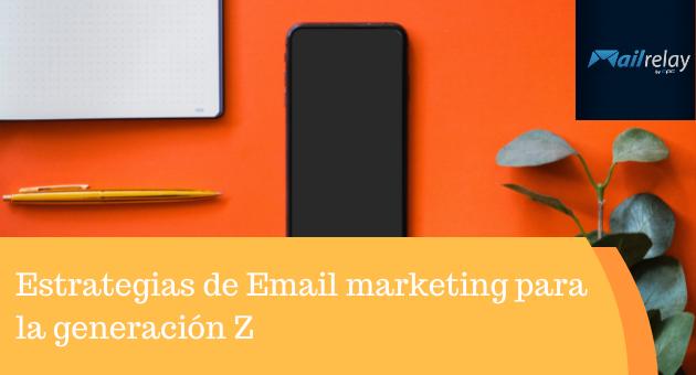 Estrategias de Email marketing para la generación Z